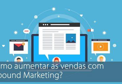 Como aumentar as vendas com Inbound Marketing?