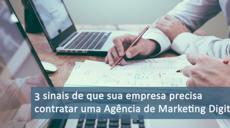 3 sinais de que sua empresa precisa contratar uma Agência de Marketing Digital
