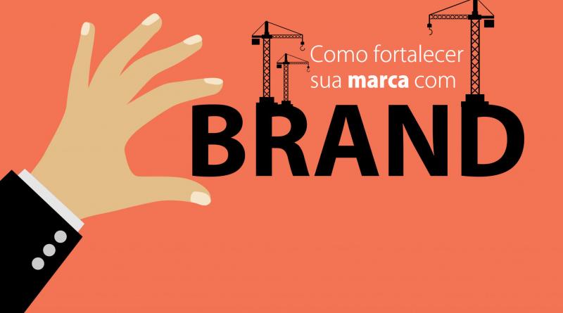 Saiba como fortalecer a marca da sua empresa com branding