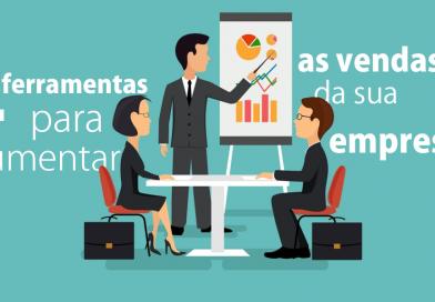 4 ferramentas para aumentar as vendas da sua empresa