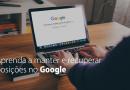 Como manter e recuperar posições no Google